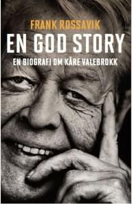 En god story – En biografi om Kåre Valebrokk, skrevet av Frank Rossavik og gitt ut på Spartacus forlag.